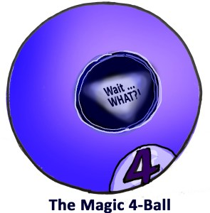 Unlike the Magic 8-Ball, the Magic 4-Ball is accurate only half the time.