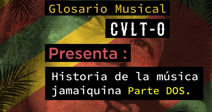 Glosario Musical Cvlt-o presenta: Historia de la Música Jamaiquina Parte 2