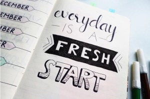 Everyday is a fresh start