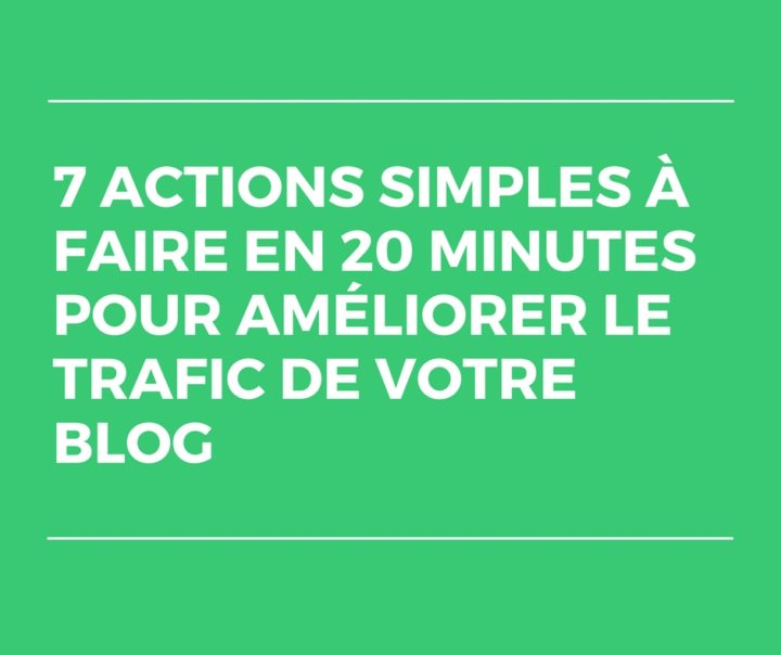 ▷ 7 simple actions to do in 20 minutes to improve your blog traffic 2020