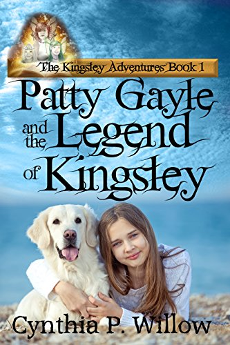Patty Gayle and the Legend of Kingsley, Cynthia P. Willow