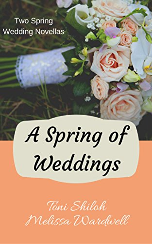 A Spring of Weddings, Melissa Wardwell & Toni Shiloh