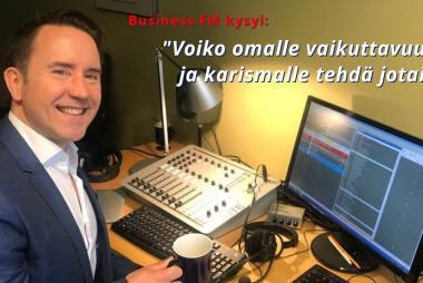 #businessfm vaikutusvoima, vakuuttavuus ja karisma