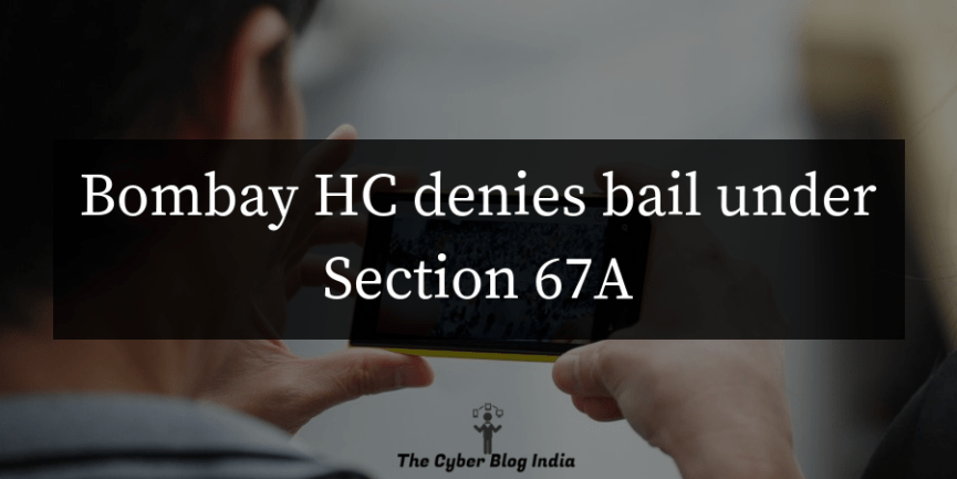 Bombay HC denies bail under Section 67A