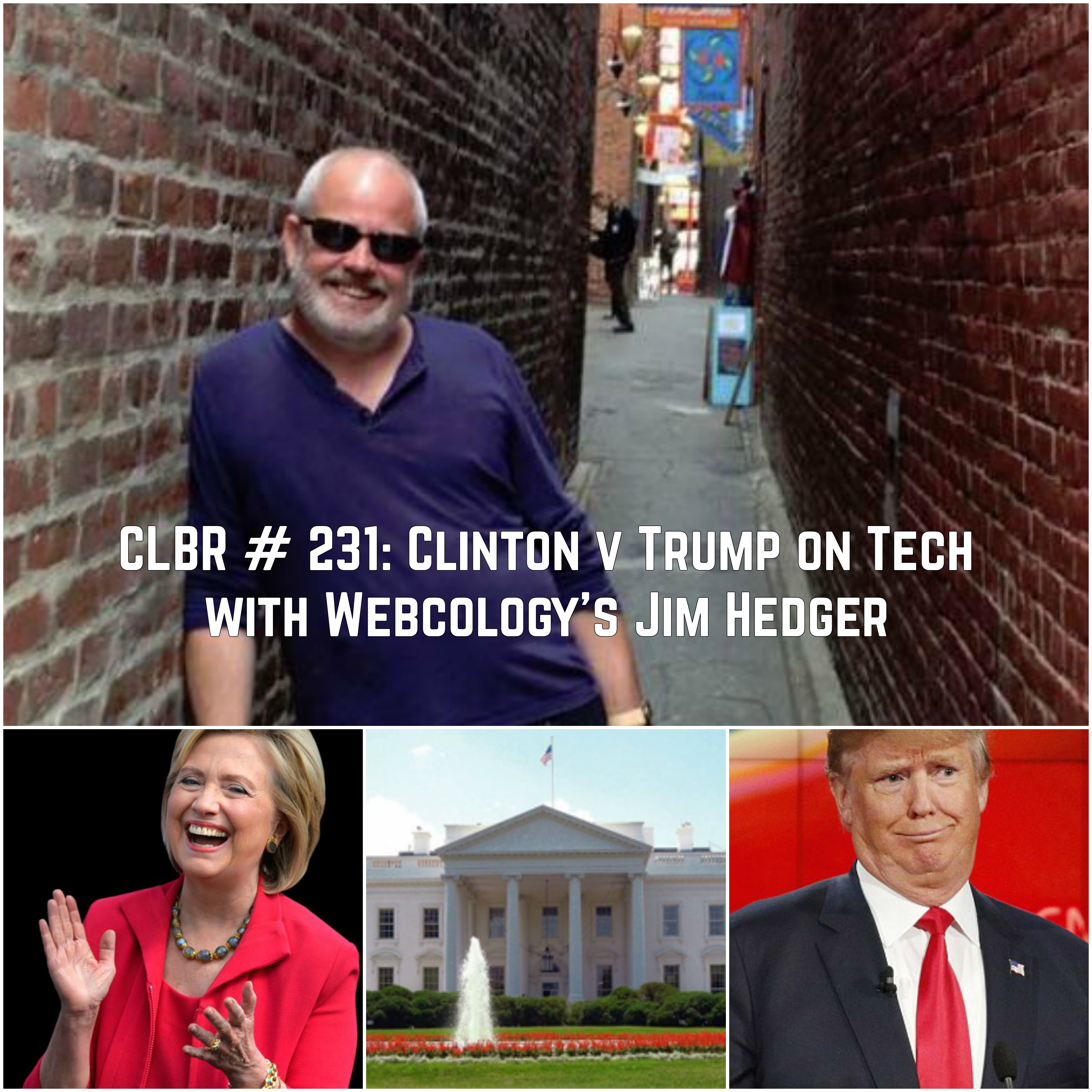 CLBR #231: Clinton v Trump on Tech with Webcology's Jim Hedger