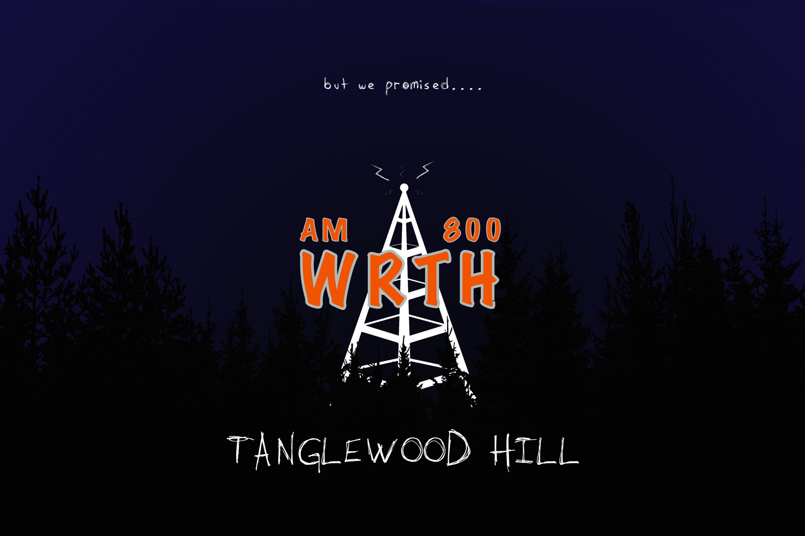 "WRTH - Tanglewood Hill logo with the words ""But we promised...."" above the antenna"