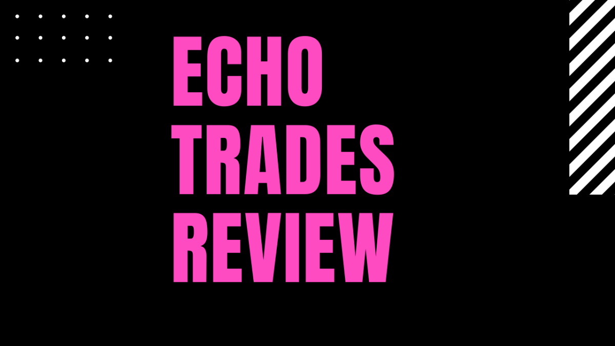 Echo Trades Review