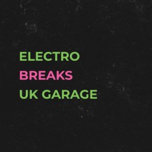 Electro / Breaks / UK Garage
