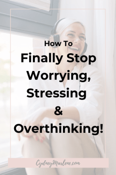 how to finally stop worrying and overthinking