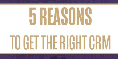 5 Reasons to get the right CRM