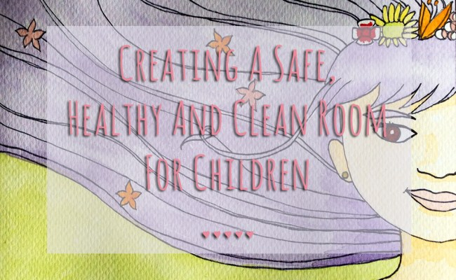 Creating A Safe, Healthy And Clean Room For Children