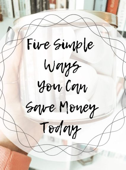 Five Simple Ways You can Save Money Today