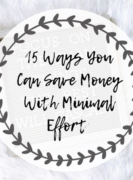 15 Ways You Can Save Money With Minimal Effort