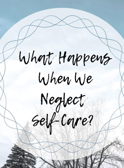 What Happens to us When We Neglect Self-Care?