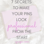 7 Secrets to Make Your Pinterest Pins Look Professional (From the Start!)