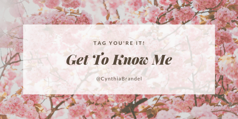 Get To Know Me Better @CynthiaBrandel