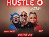 Destiny Boy feat. Small Doctor & Qdot – 'Hustle O (Remix)'
