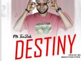 [SONG ALERT] MR TEEZOH TITLED DESTINY