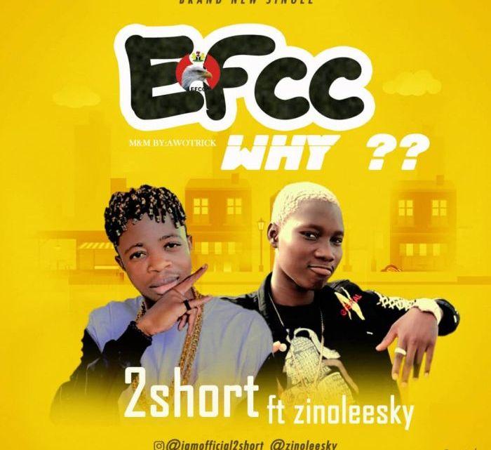 [Music] 2Short ft. Zinoleesky – EFCC Why?