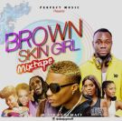 [Mixtape] DJ Maff – Brown Skin Girl Mix