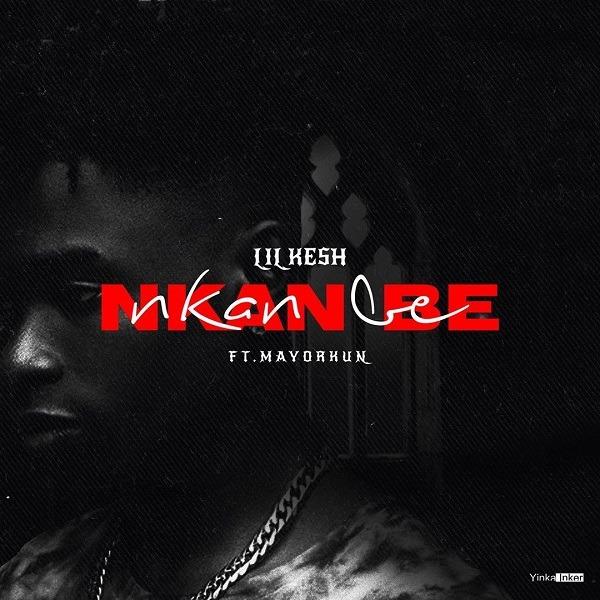 Lil Kesh feat. Mayorkun – 'Nkan Be