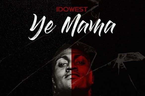 CYPHER9JA.COM Idowest-Ye-Mama-Mp3-Download IDOWEST - YE MAMA (OFFICIAL VIDEO) MUSIC-VIDEO