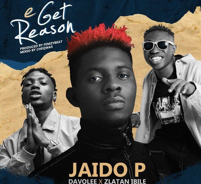 [Music] Jaido P Ft. Davolee x Zlatan – E Get Reason