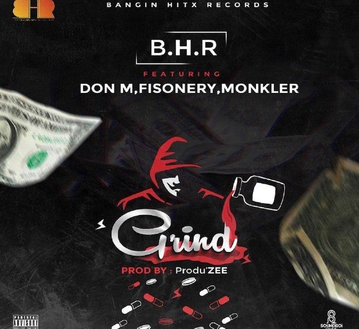 CYPHER9JA.COM zee-2 {Music} B.H.R (Bangin Hitx Records) Ft. Don M x Fisonery x Monkler – Grind MUSIC