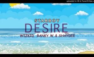 {Mp3 Download} Wizkid Desire ft. Banky W x Shaydee