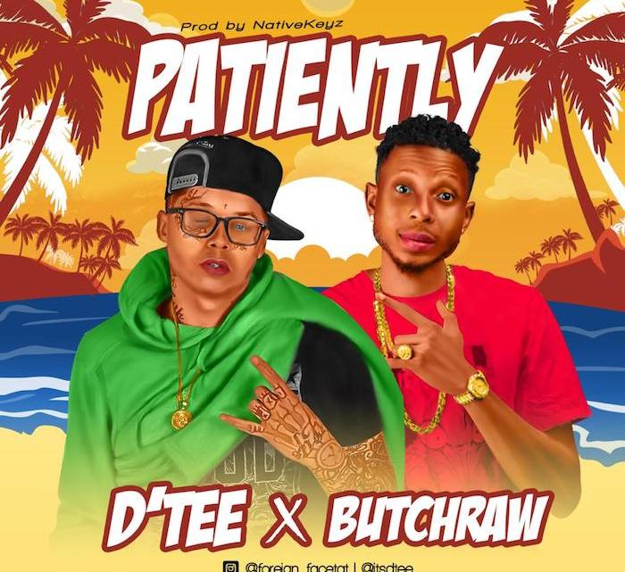 {Music} D'Tee x Butch Raw – Patiently