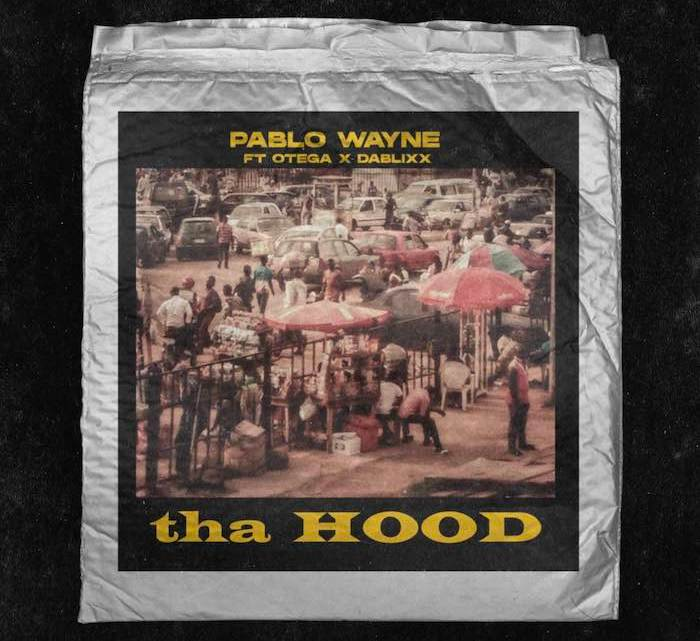 {Music} Pablo Wayne Ft. Otega x Dablixx – Tha Hood
