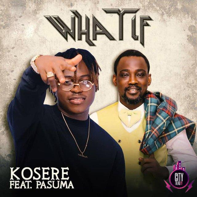 {Music} Kosere ft. Pasuma – What If