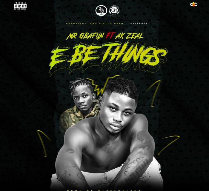 {Music & Video} Mr Gbafun Ft. AK Zeal – E Be Things
