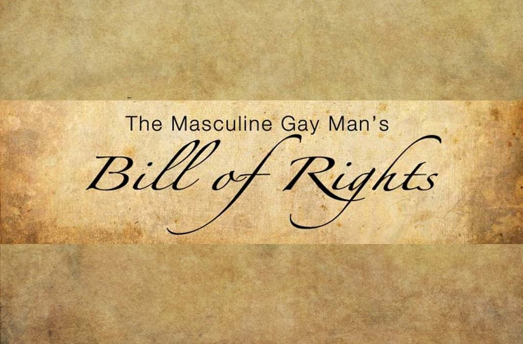 The Masculine Gay Man's Bill of Rights