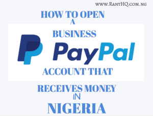 Steps To Open A Nigeria Business PayPal Account That Receives Money Abroad