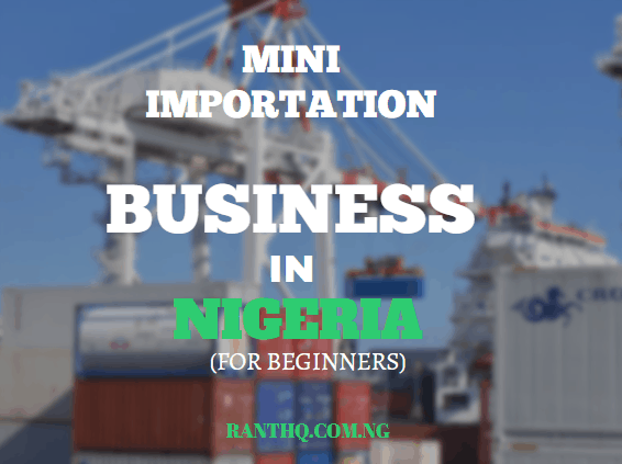 Mini Importation Business Guide: How To Start And Make Money In Nigeria