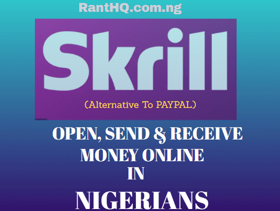 Skrill Nigeria: How To Open A Verified Skrill Account In Nigeria In Easy Steps