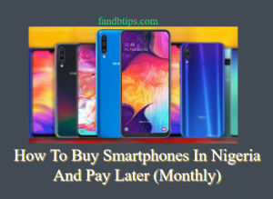 Where To Buy Smartphones In Nigeria And Pay Later In 2021 (A Step By Step Guide)