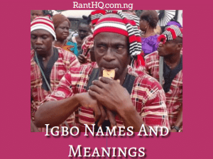 Sweat Igbo Names And Their English Meanings 2020 (A-Z List)