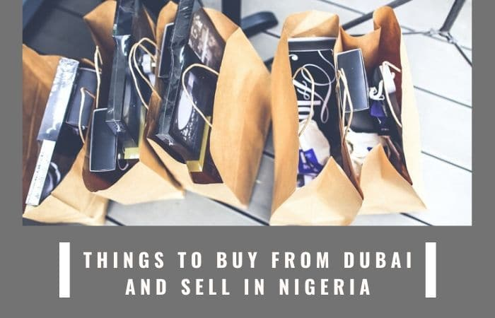 Top 16 Things To Buy in Dubai And Sell in Nigeria