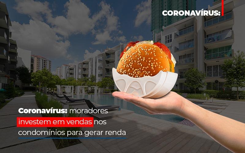 Coronavirus Moradores Investem Em Vendas Nos Condominios Para Gerar Renda - Cysne Administradora de bens e Condomínios