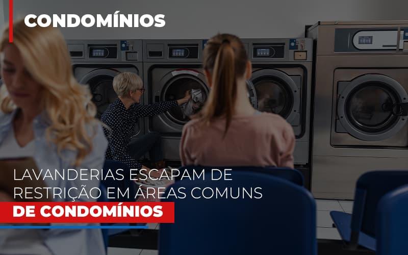 Lavanderias Escapam De Restricao Em Areas Comuns De Condominios - Cysne Administradora de bens e Condomínios