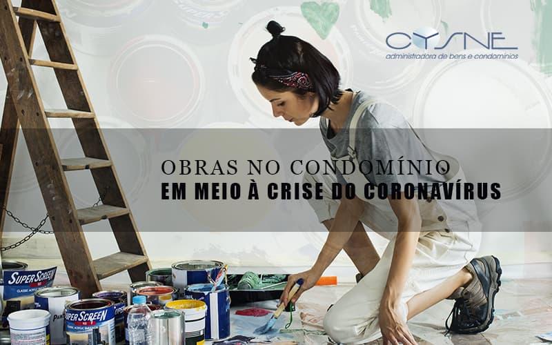 Obras No Condominio Em Meio A Crise Do Coronavirus - Cysne Administradora de bens e Condomínios