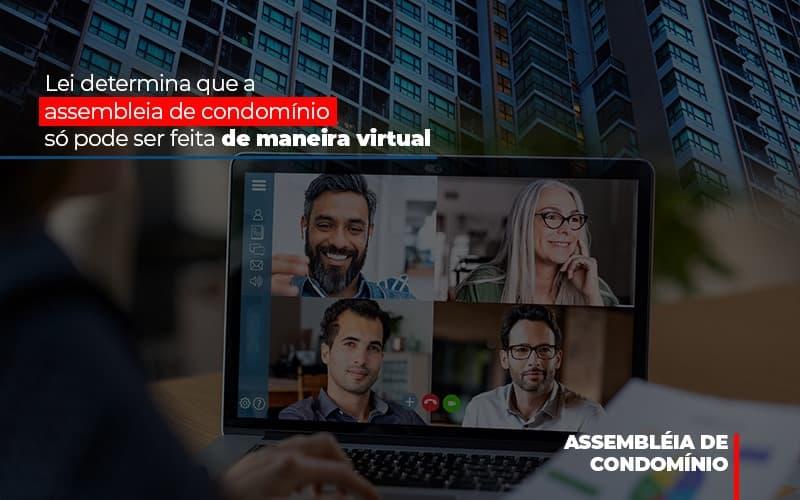 Lei Determina Que A Assembleia De Condominio So Pode Ser Feita De Maneira Virtual (1) - Cysne Administradora de bens e Condomínios