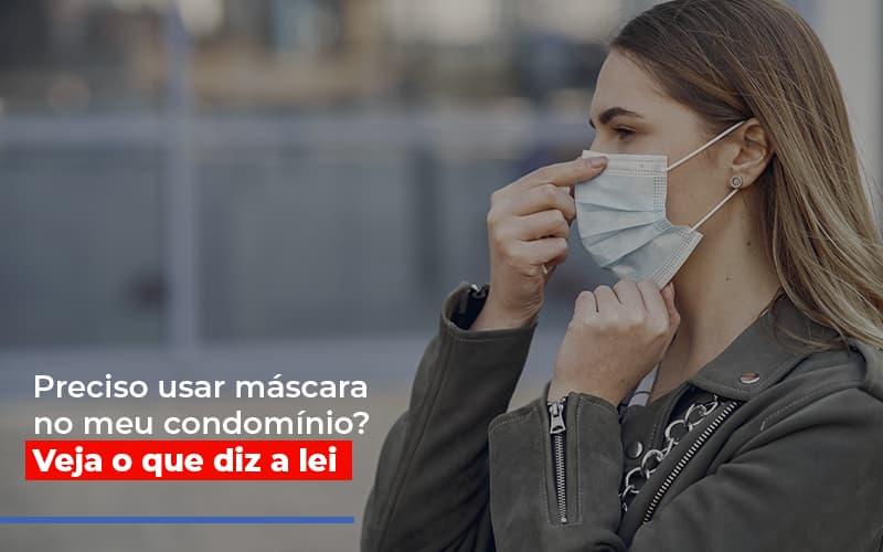 Preciso Usar Mascara No Meu Condominio Veja O Que Diz A Lei - Cysne Administradora de bens e Condomínios