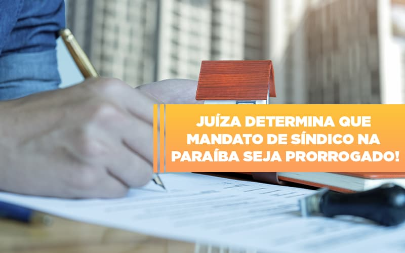Juíza Determina Que Mandato De Síndico Na Paraíba Seja Prorrogado Blog - Cysne Administradora de bens e Condomínios