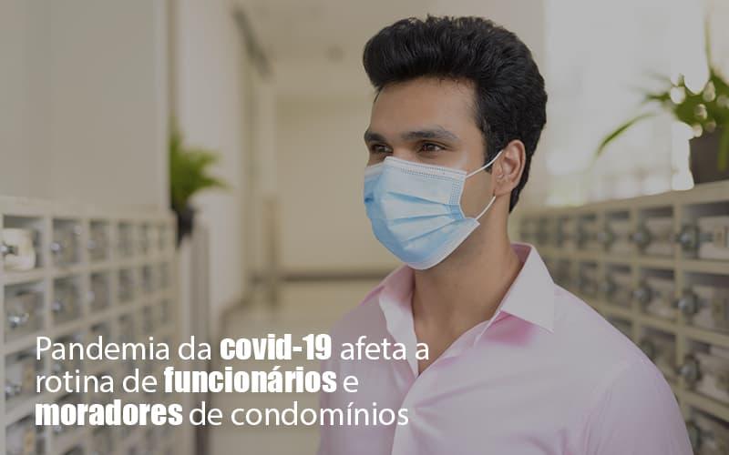 Pandemia Da Covid 19 Afeta A Rotina De Funcionários E Moradores De Condomínios Post - Cysne Administradora de bens e Condomínios