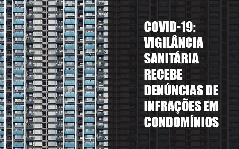 Covid 19 Vigilancia Sanitaria Recebe Denuncias De Infracoes Em Condominios - Cysne Administradora de bens e Condomínios