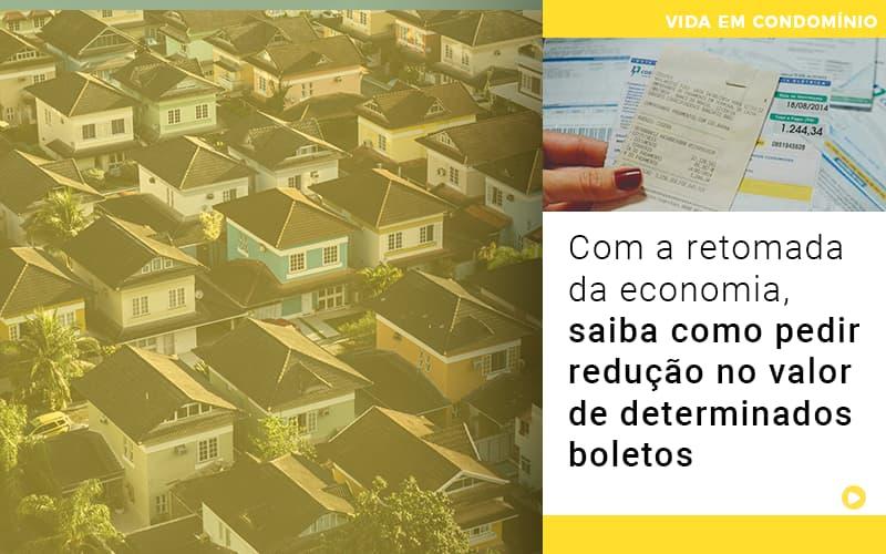 Com A Retomada Da Economia Saiba Como Pedir Reducao No Valor De Determinados Boletos - Cysne Administradora de bens e Condomínios