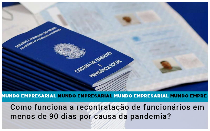 Como Funciona A Recontratacao De Funcionarios Em Menos De 90 Dias Por Causa Da Pandemia - Cysne Administradora de bens e Condomínios